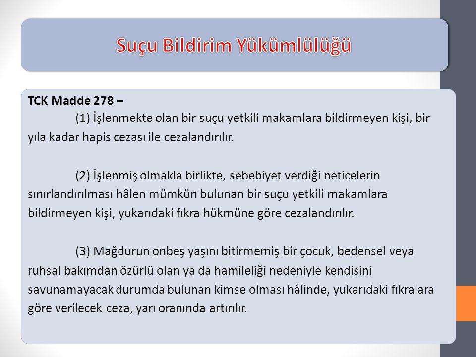 TCK Madde 278 – (1) İşlenmekte olan bir suçu yetkili makamlara bildirmeyen kişi, bir yıla kadar hapis cezası ile cezalandırılır. (2) İşlenmiş olmakla