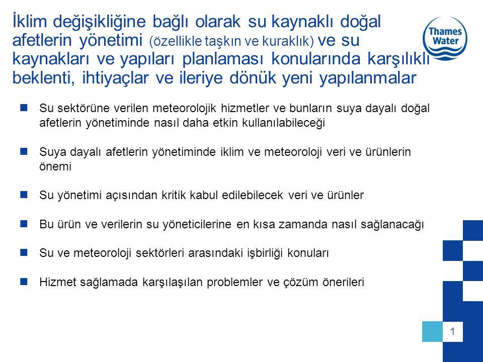Türkiye ve Bölgesini Kapsayan Coğrafya'da Küresel İklim Değişikliği Dikkate Alınarak Suya Dayalı Doğal Afetlerin Daha İyi Yönetimi Evren Köprülü THAMES WATER TÜRKİYE 21 Mart 2009