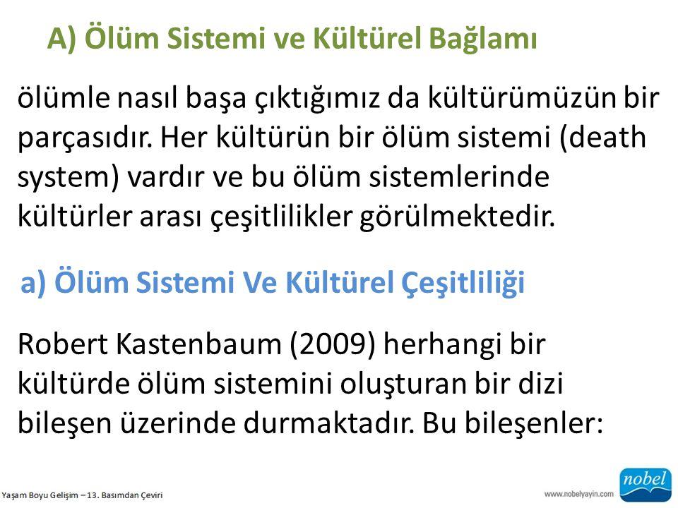 A) Ölüm Sistemi ve Kültürel Bağlamı a) Ölüm Sistemi Ve Kültürel Çeşitliliği Robert Kastenbaum (2009) herhangi bir kültürde ölüm sistemini oluşturan bi
