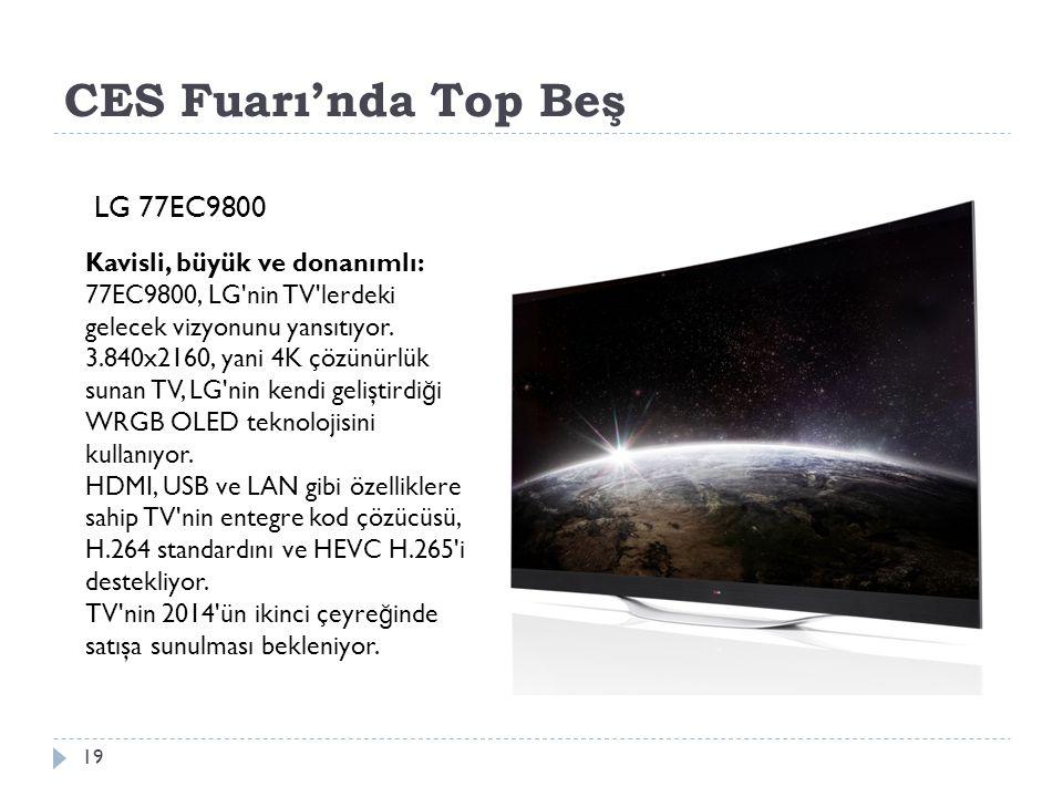 CES Fuarı'nda Top Beş 19 LG 77EC9800 Kavisli, büyük ve donanımlı: 77EC9800, LG nin TV lerdeki gelecek vizyonunu yansıtıyor.