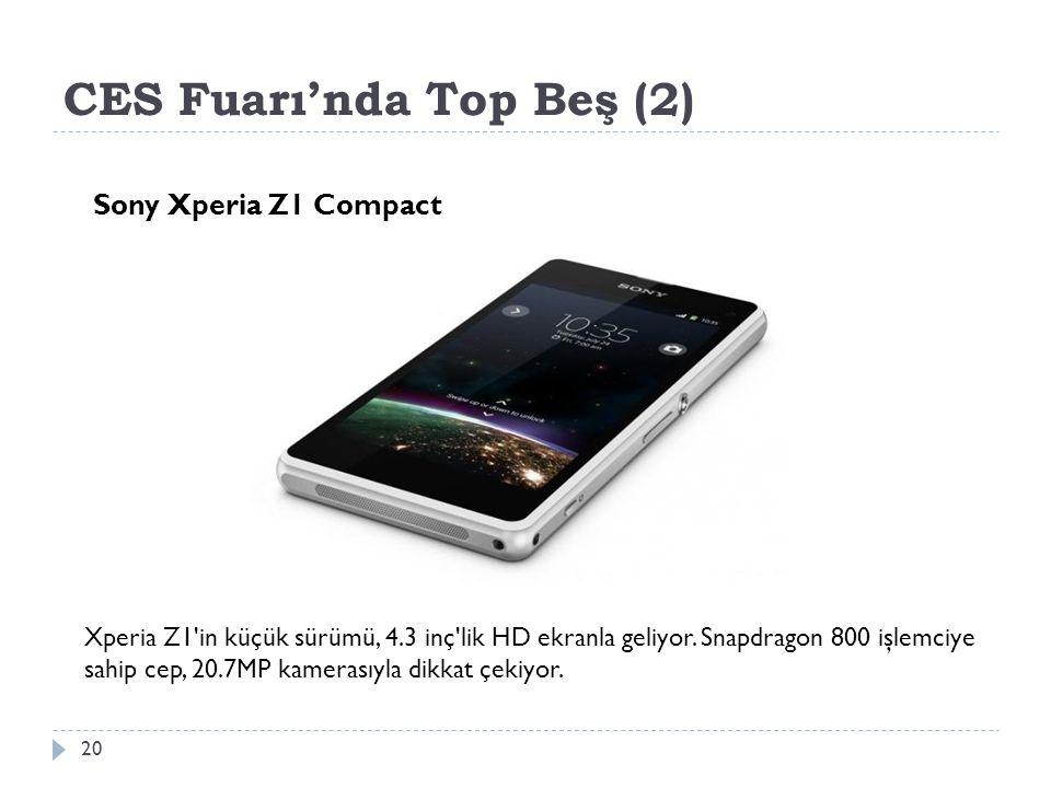 CES Fuarı'nda Top Beş (2) 20 Sony Xperia Z1 Compact Xperia Z1 in küçük sürümü, 4.3 inç lik HD ekranla geliyor.