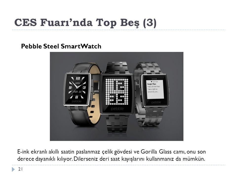 CES Fuarı'nda Top Beş (3) 21 Pebble Steel SmartWatch E-ink ekranlı akıllı saatin paslanmaz çelik gövdesi ve Gorilla Glass camı, onu son derece dayanıklı kılıyor.