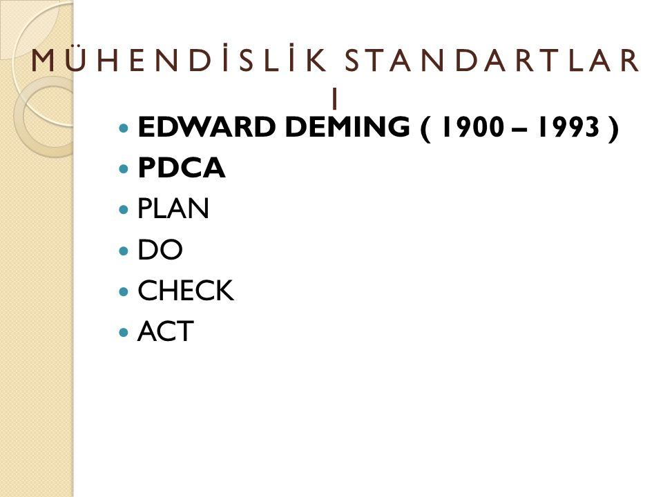 EDWARD DEMING ( 1900 – 1993 ) PDCA PLAN DO CHECK ACT M Ü H E N D İ S L İ K S T A N D A R T L A R I