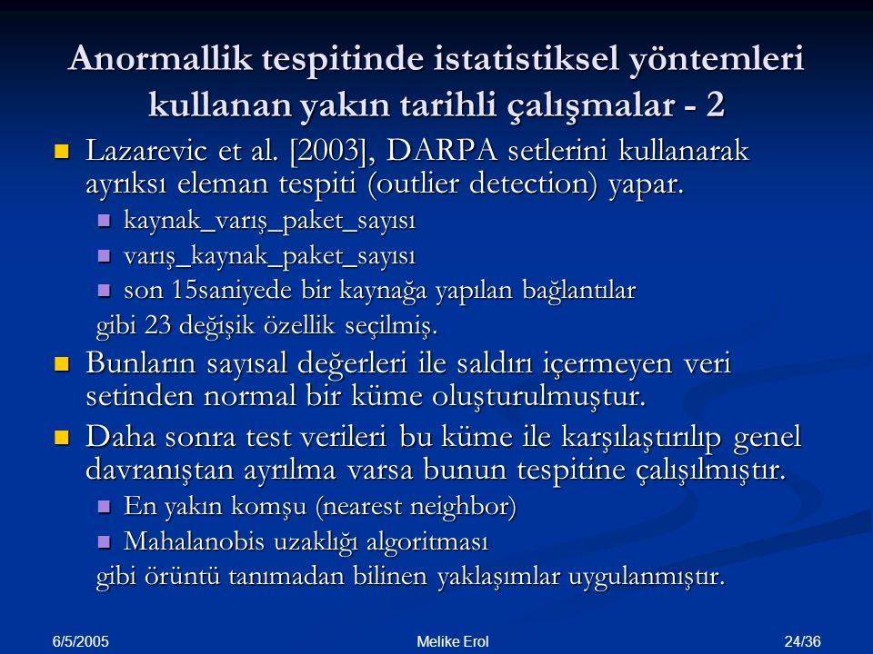 6/5/2005 24/36 Melike Erol Anormallik tespitinde istatistiksel yöntemleri kullanan yakın tarihli çalışmalar - 2 Lazarevic et al. [2003], DARPA setleri
