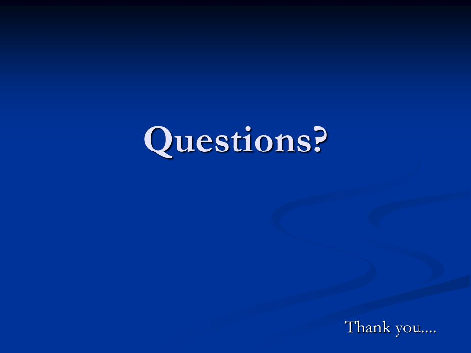 Questions? Thank you.... Thank you....