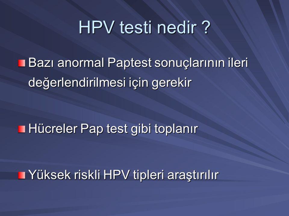 HPV testi nedir ? Bazı anormal Paptest sonuçlarının ileri değerlendirilmesi için gerekir Hücreler Pap test gibi toplanır Yüksek riskli HPV tipleri ara
