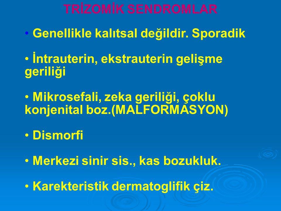 OTOZOMAL KROMOZOM BOZUKLUKLARI 1- TRİZOMİK SENDROMLAR 2- DELESYON SENDROMLARI 3- PARSİYEL TRİZOMİ SENDROMLARI 4- KROMOZOM KIRIKLARI İLE SEYREDEN SENDROMLAR
