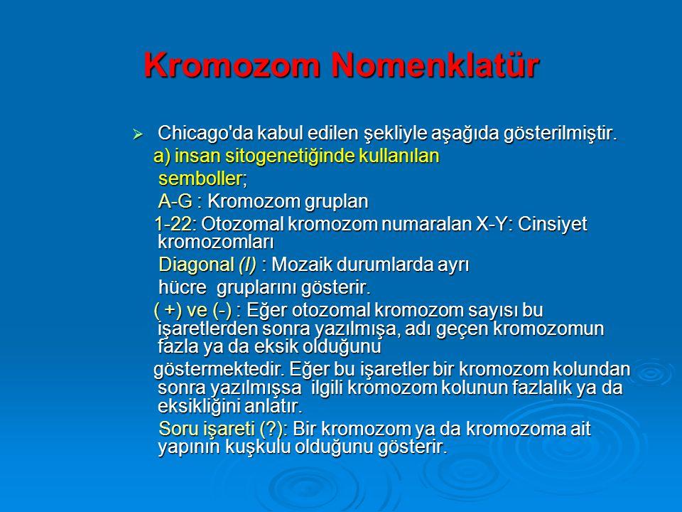 KROMOZOMLAR  Chicago toplantısında standardizasyona tabi tutulan kromozomlar için ortak terminoloji kabul edilmiştir. Bunda amaç kromozom anomalileri