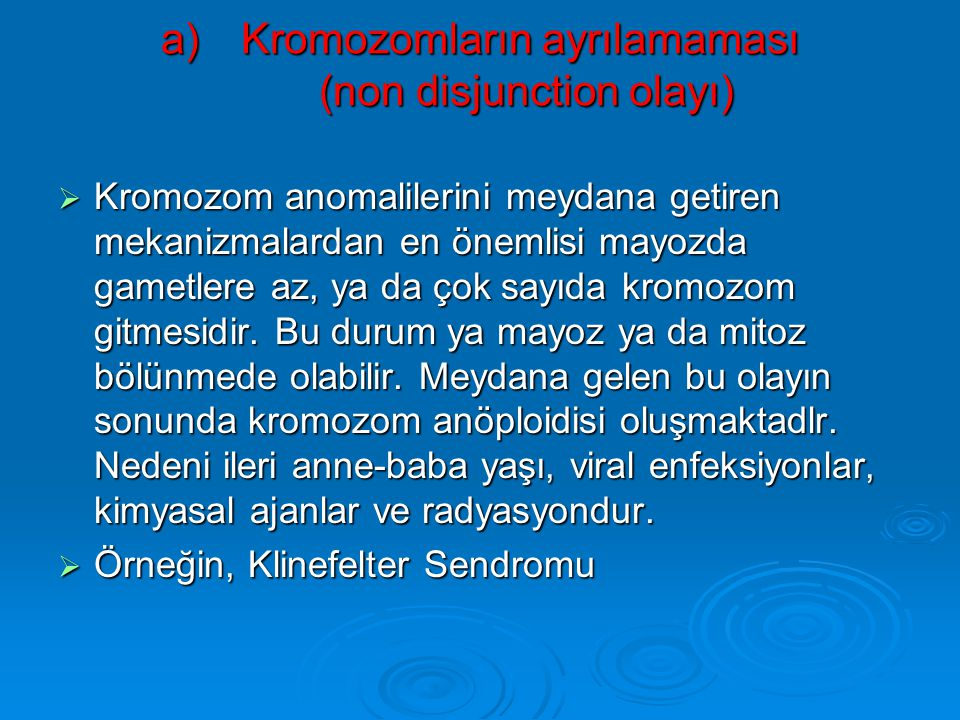 1) Sayısal Anomaliler  Kromozomların saylsal anomalisi iki önemli temel mekanizma ile meydana gelmektedir.  a) Kromozomların ayrılamaması (non disju