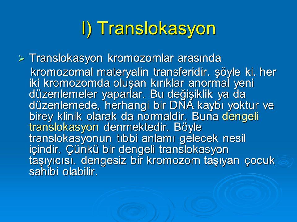Kromozomların Yapısal Anomalileri  Bazen kromozomlar yapı ile ilgiIi anomaliler biçiminde karşımıza çıkmaktadırlar.
