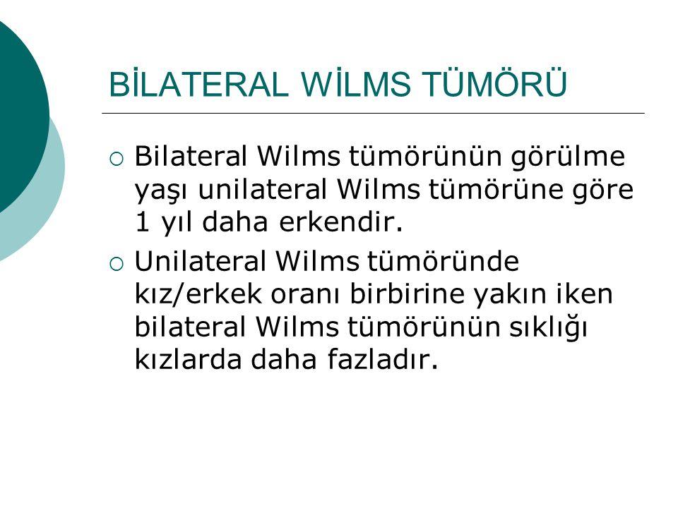 BİLATERAL WİLMS TÜMÖRÜ  Bilateral Wilms tümörünün görülme yaşı unilateral Wilms tümörüne göre 1 yıl daha erkendir.  Unilateral Wilms tümöründe kız/e