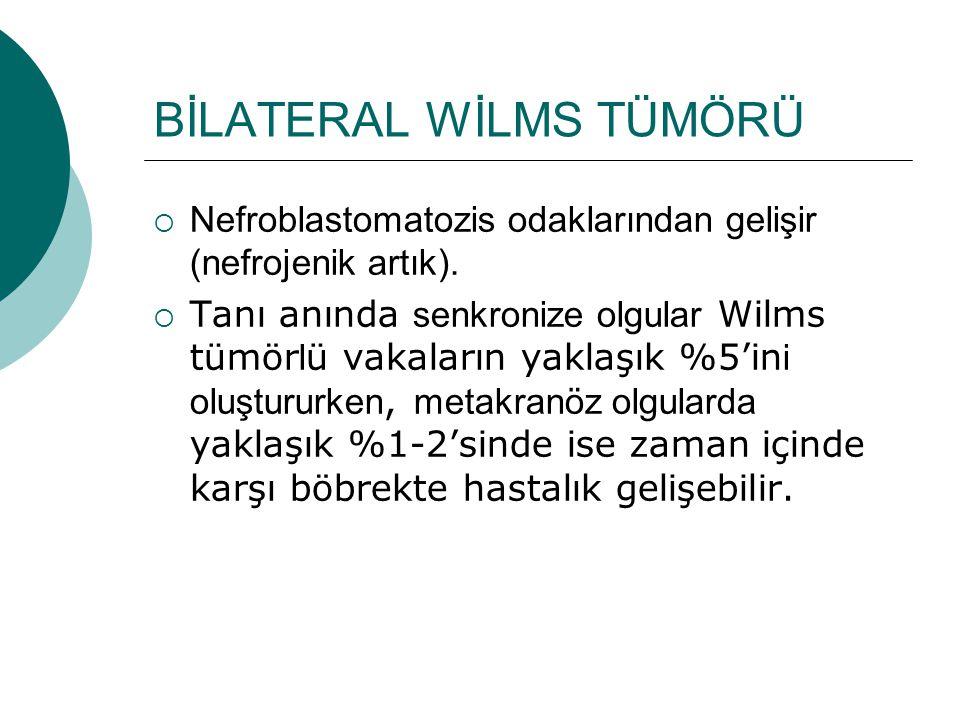 BİLATERAL WİLMS TÜMÖRÜ  Nefroblastomatozis odaklarından gelişir (nefrojenik artık).  Tanı anında senkronize olgular Wilms tümör l ü vakaların yaklaş