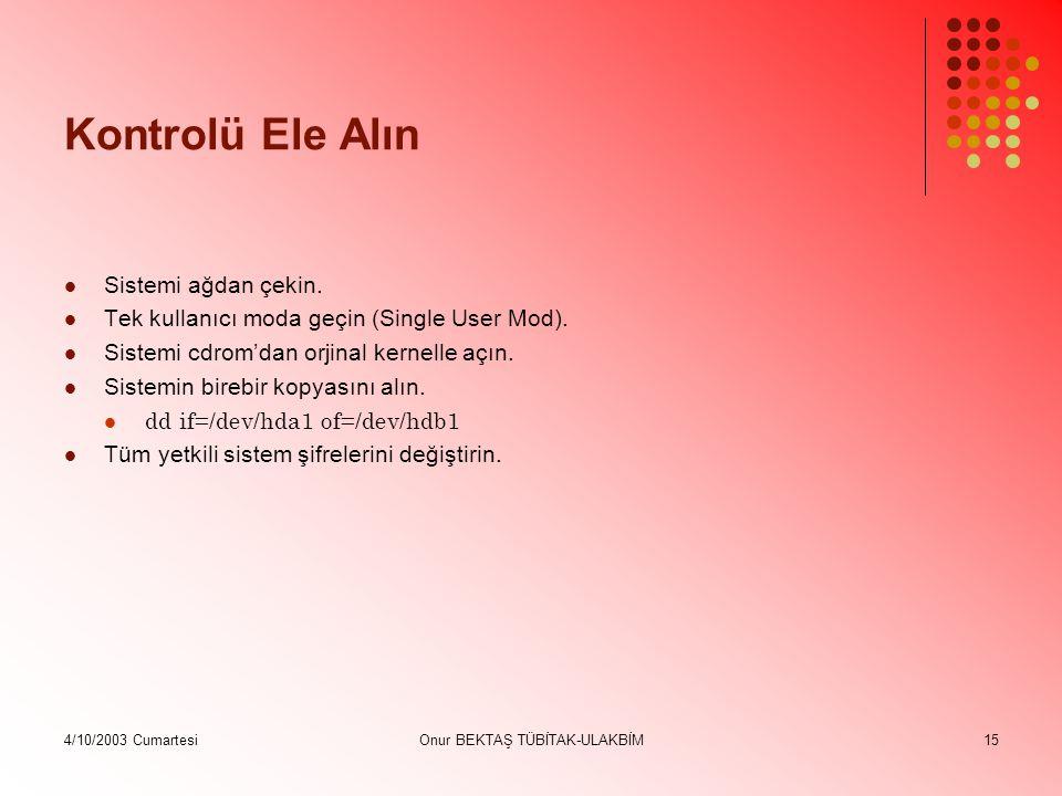 4/10/2003 CumartesiOnur BEKTAŞ TÜBİTAK-ULAKBİM15 Kontrolü Ele Alın Sistemi ağdan çekin.
