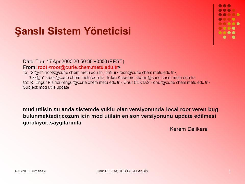4/10/2003 CumartesiOnur BEKTAŞ TÜBİTAK-ULAKBİM17 Sisteme Yerleştirilmiş Yabancı Programları Arayın Ağ dinleyicileri (Network sniffers) cpm - UNIX ftp://coast.cs.purdue.edu/pub/tools/unix/sysutils/cpm/ftp://coast.cs.purdue.edu/pub/tools/unix/sysutils/cpm/ ifstatus – UNIX ftp://coast.cs.purdue.edu/pub/tools/unix/sysutils/ifstatus/ftp://coast.cs.purdue.edu/pub/tools/unix/sysutils/ifstatus/ Truva Atı Programları (Trojan Horse) Dosyaların md5 sumlarını orjinal sistem dosyalarıyla karşılaştırın telnet, in.telnetd, login, su, ftp, ls, ps, netstat, ifconfig, find, du, df, libc, sync, inetd, and syslogd Chkrootkit /etc/inetd.conf Açık portlar, nmap Nessus, Saint benzeri programlarla bilinen açıklar için tarayın.