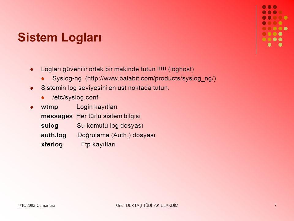 4/10/2003 CumartesiOnur BEKTAŞ TÜBİTAK-ULAKBİM7 Sistem Logları Logları güvenilir ortak bir makinde tutun !!!!.