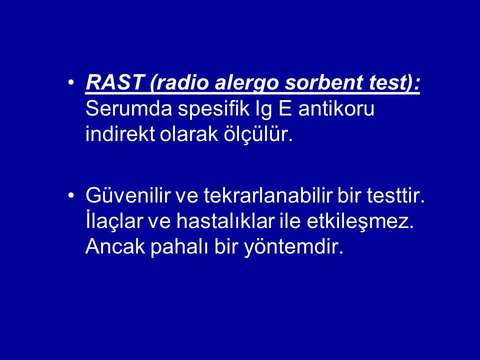 RAST (radio alergo sorbent test): Serumda spesifik Ig E antikoru indirekt olarak ölçülür. Güvenilir ve tekrarlanabilir bir testtir. İlaçlar ve hastalı