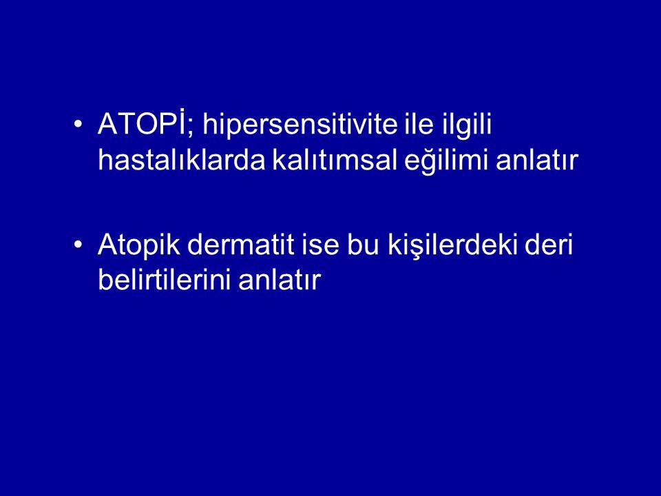 ATOPİ; hipersensitivite ile ilgili hastalıklarda kalıtımsal eğilimi anlatır Atopik dermatit ise bu kişilerdeki deri belirtilerini anlatır