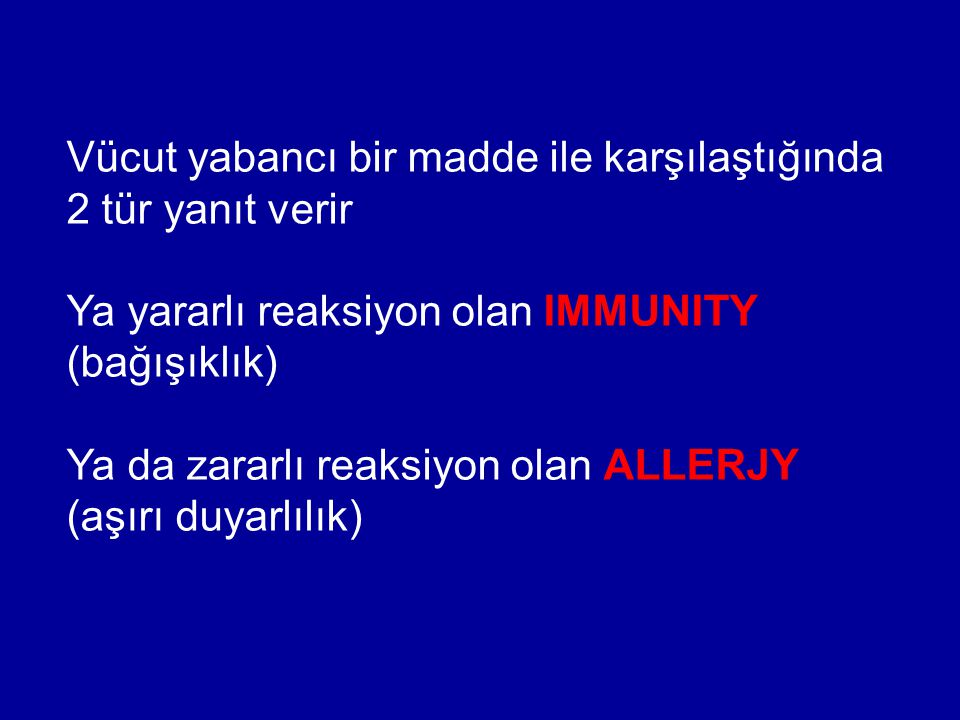 Vücut yabancı bir madde ile karşılaştığında 2 tür yanıt verir Ya yararlı reaksiyon olan IMMUNITY (bağışıklık) Ya da zararlı reaksiyon olan ALLERJY (aş
