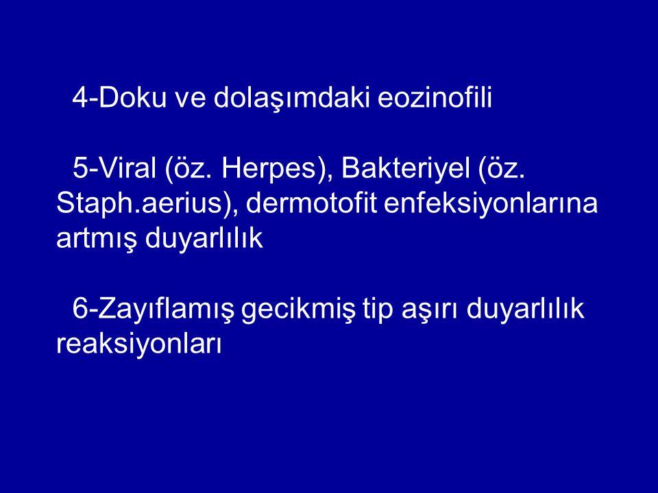 4-Doku ve dolaşımdaki eozinofili 5-Viral (öz. Herpes), Bakteriyel (öz. Staph.aerius), dermotofit enfeksiyonlarına artmış duyarlılık 6-Zayıflamış gecik