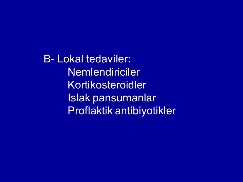 B- Lokal tedaviler: Nemlendiriciler Kortikosteroidler Islak pansumanlar Proflaktik antibiyotikler