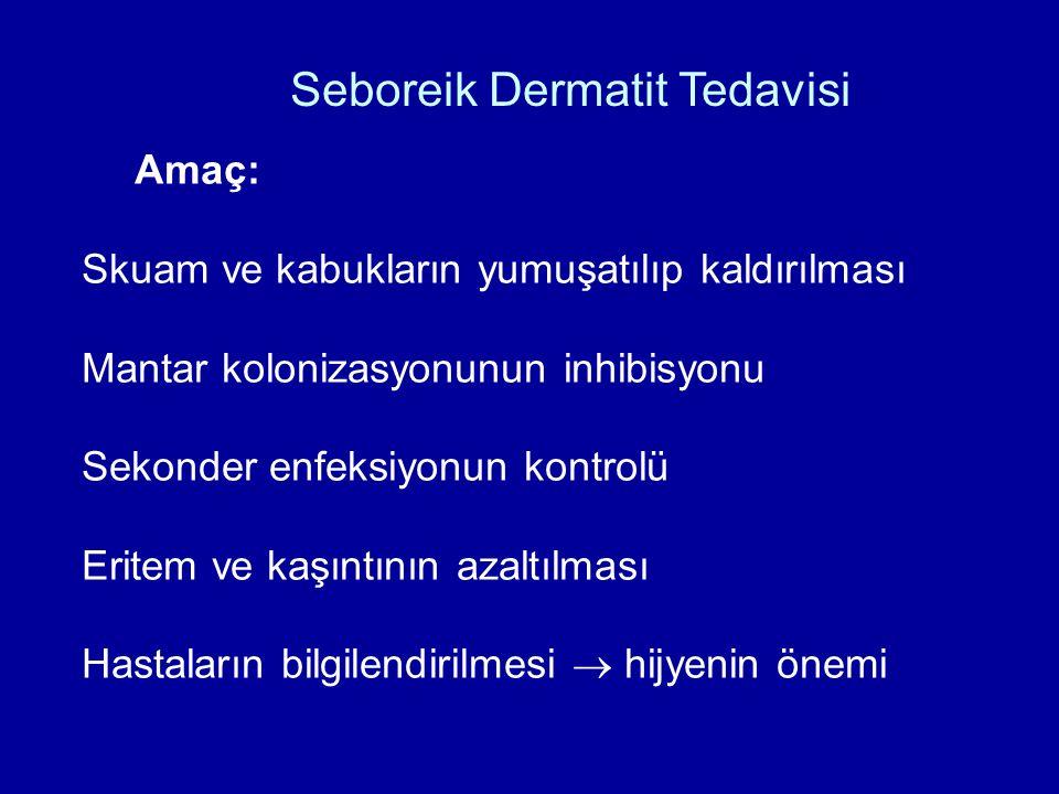 Seboreik Dermatit Tedavisi Amaç: Skuam ve kabukların yumuşatılıp kaldırılması Mantar kolonizasyonunun inhibisyonu Sekonder enfeksiyonun kontrolü Erite