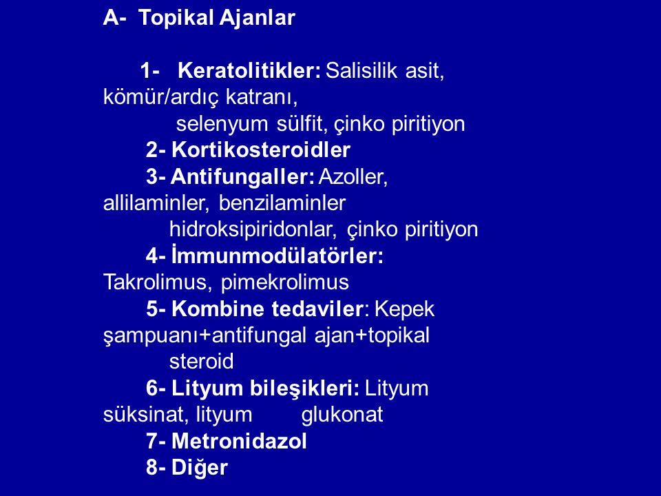 A- Topikal Ajanlar 1- Keratolitikler: Salisilik asit, kömür/ardıç katranı, selenyum sülfit, çinko piritiyon 2- Kortikosteroidler 3- Antifungaller: Azo