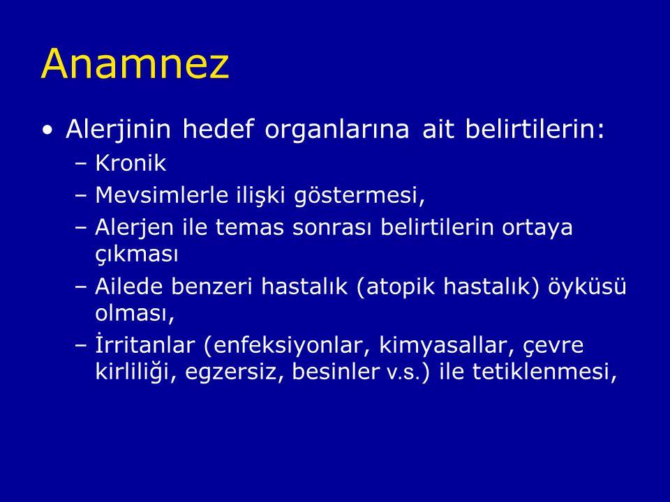 Anamnez Alerjinin hedef organlarına ait belirtilerin: –Kronik –Mevsimlerle ilişki göstermesi, –Alerjen ile temas sonrası belirtilerin ortaya çıkması –