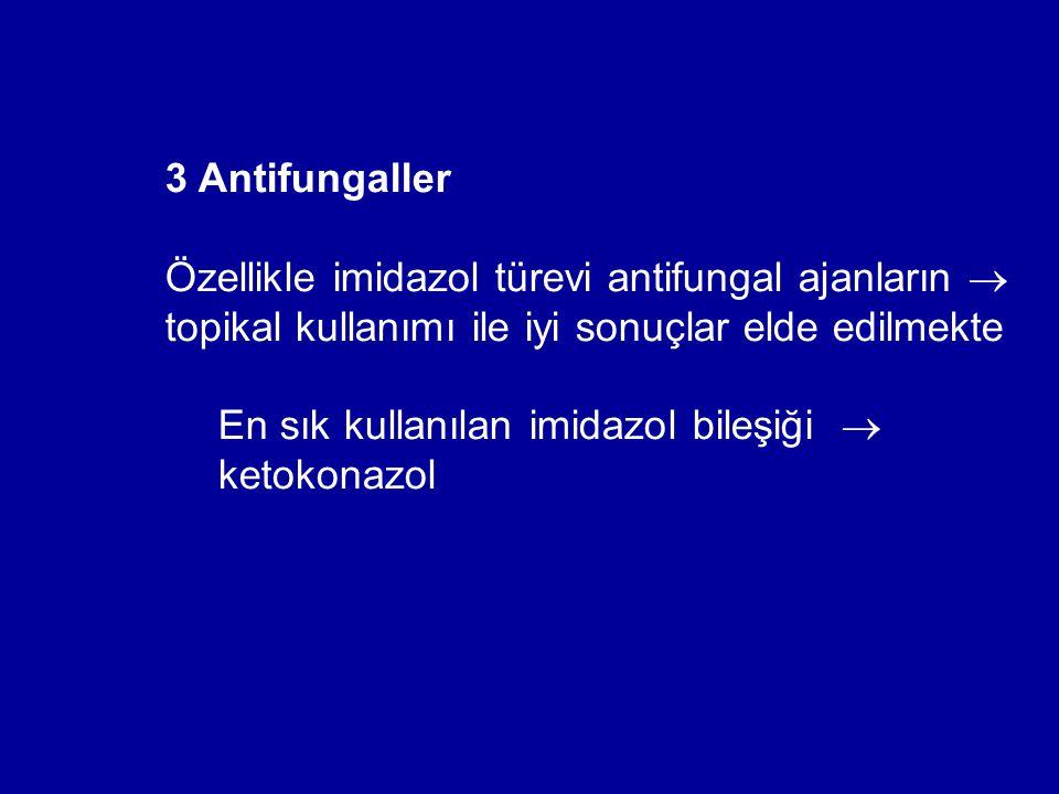 3 Antifungaller Özellikle imidazol türevi antifungal ajanların  topikal kullanımı ile iyi sonuçlar elde edilmekte En sık kullanılan imidazol bileşiği