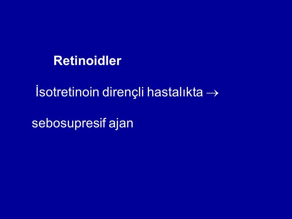 Retinoidler İsotretinoin dirençli hastalıkta  sebosupresif ajan