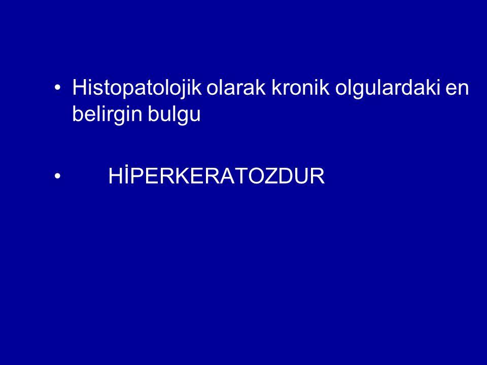 Histopatolojik olarak kronik olgulardaki en belirgin bulgu HİPERKERATOZDUR