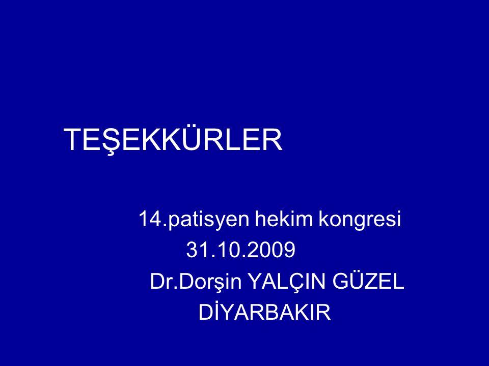 TEŞEKKÜRLER 14.patisyen hekim kongresi 31.10.2009 Dr.Dorşin YALÇIN GÜZEL DİYARBAKIR