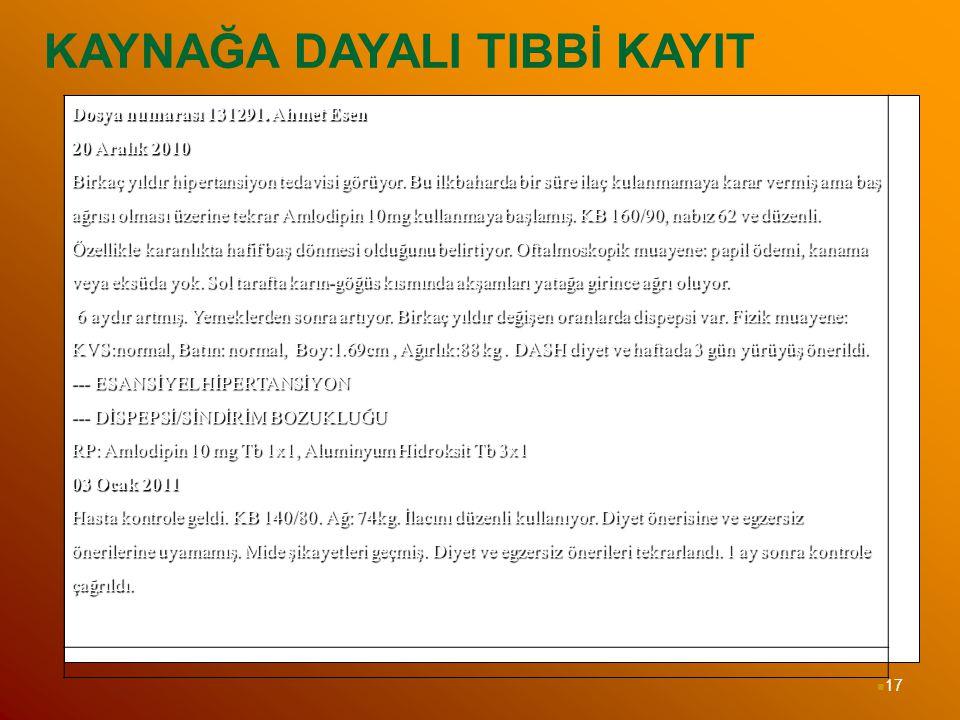 17 KAYNAĞA DAYALI TIBBİ KAYIT Dosya numarası 131291. Ahmet Esen 20 Aralık 2010 Birkaç yıldır hipertansiyon tedavisi görüyor. Bu ilkbaharda bir süre il