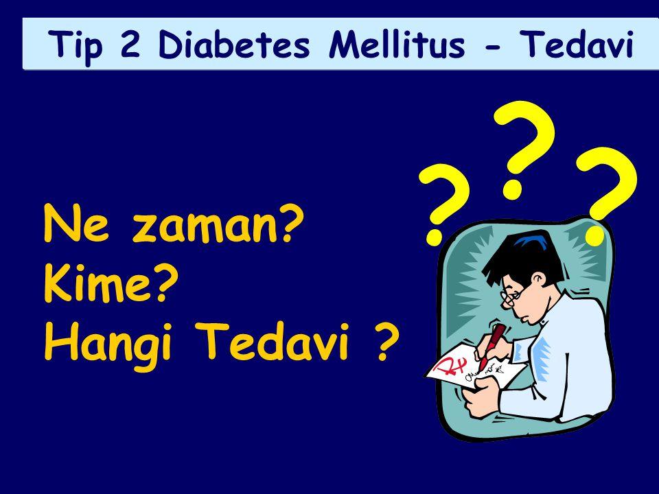 Ne zaman? Kime? Hangi Tedavi ? Tip 2 Diabetes Mellitus - Tedavi ? ? ?