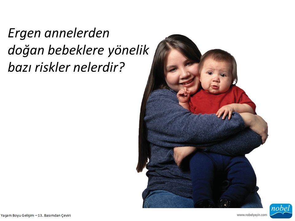 Ergen annelerden doğan bebeklere yönelik bazı riskler nelerdir?