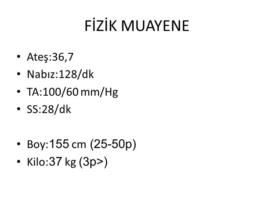 FİZİK MUAYENE Ateş:36,7 Nabız:128/dk TA:100/60 mm/Hg SS:28/dk Boy: 155 cm (25-50p) Kilo: 37 kg (3p>)
