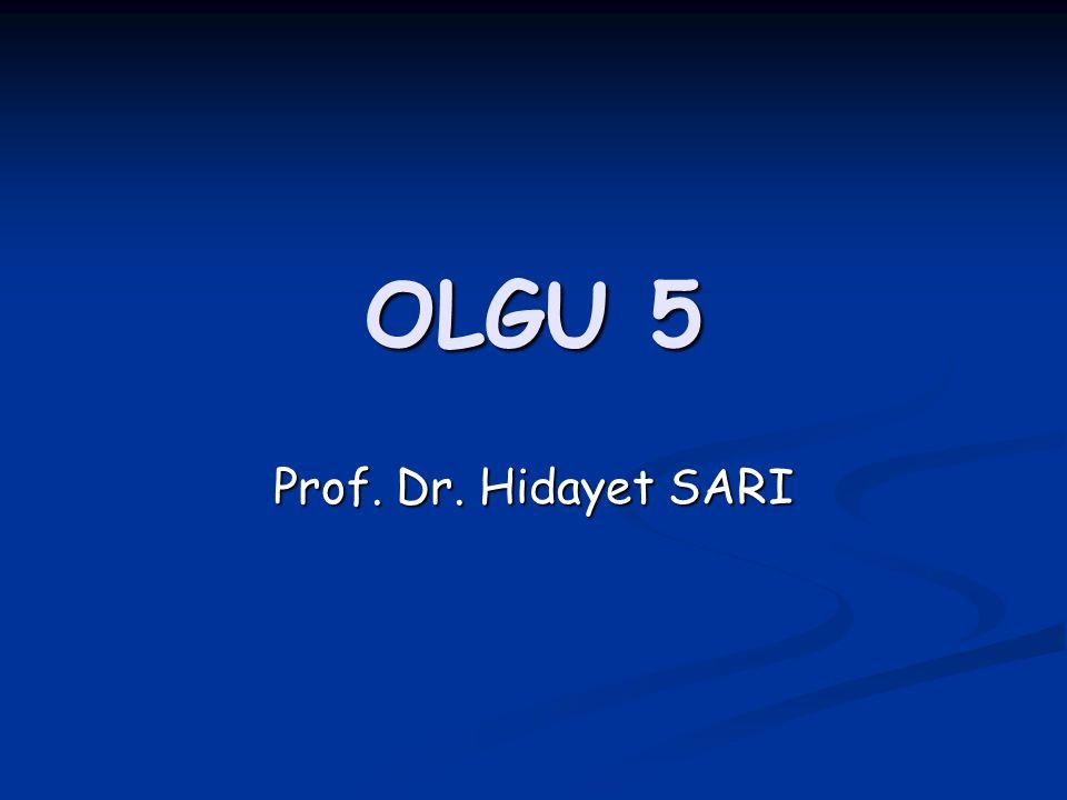 OLGU 5 Prof. Dr. Hidayet SARI
