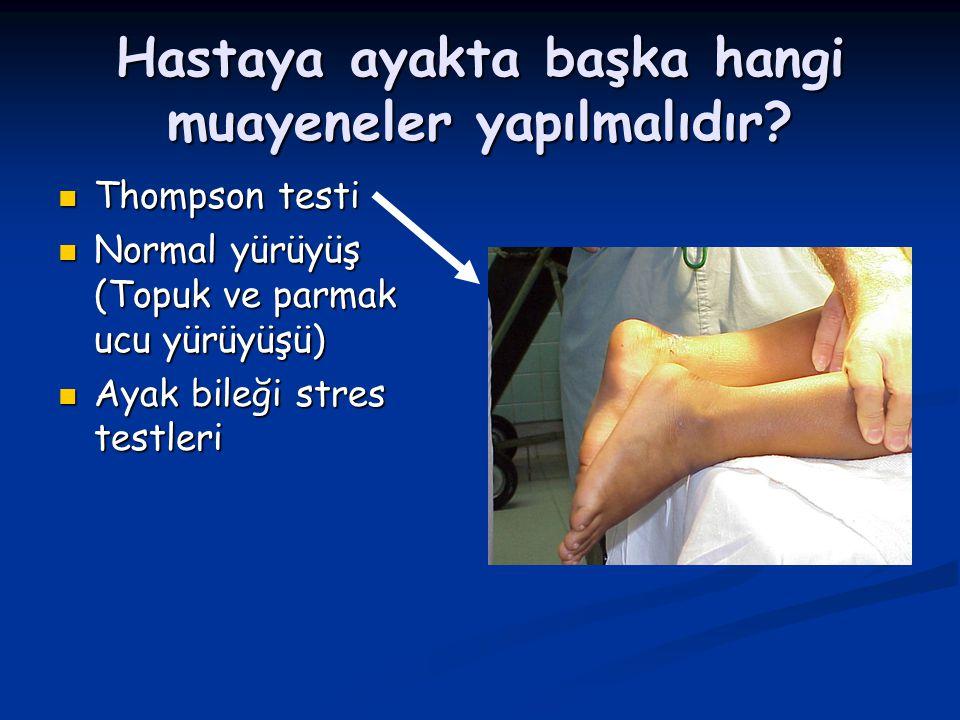 Hastaya ayakta başka hangi muayeneler yapılmalıdır? Thompson testi Thompson testi Normal yürüyüş (Topuk ve parmak ucu yürüyüşü) Normal yürüyüş (Topuk