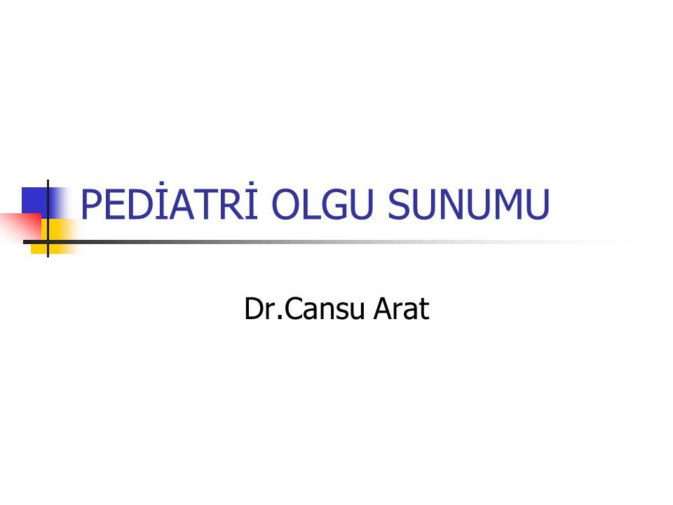 PEDİATRİ OLGU SUNUMU Dr.Cansu Arat