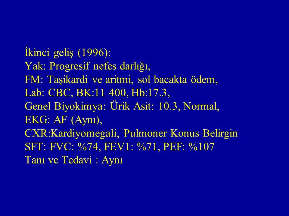 İkinci geliş (1996): Yak: Progresif nefes darlığı, FM: Taşikardi ve aritmi, sol bacakta ödem, Lab: CBC, BK:11 400, Hb:17.3, Genel Biyokimya: Ürik Asit