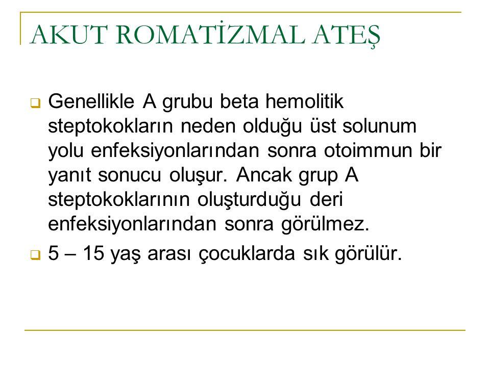 AKUT ROMATİZMAL ATEŞ  Genellikle A grubu beta hemolitik steptokokların neden olduğu üst solunum yolu enfeksiyonlarından sonra otoimmun bir yanıt sonu