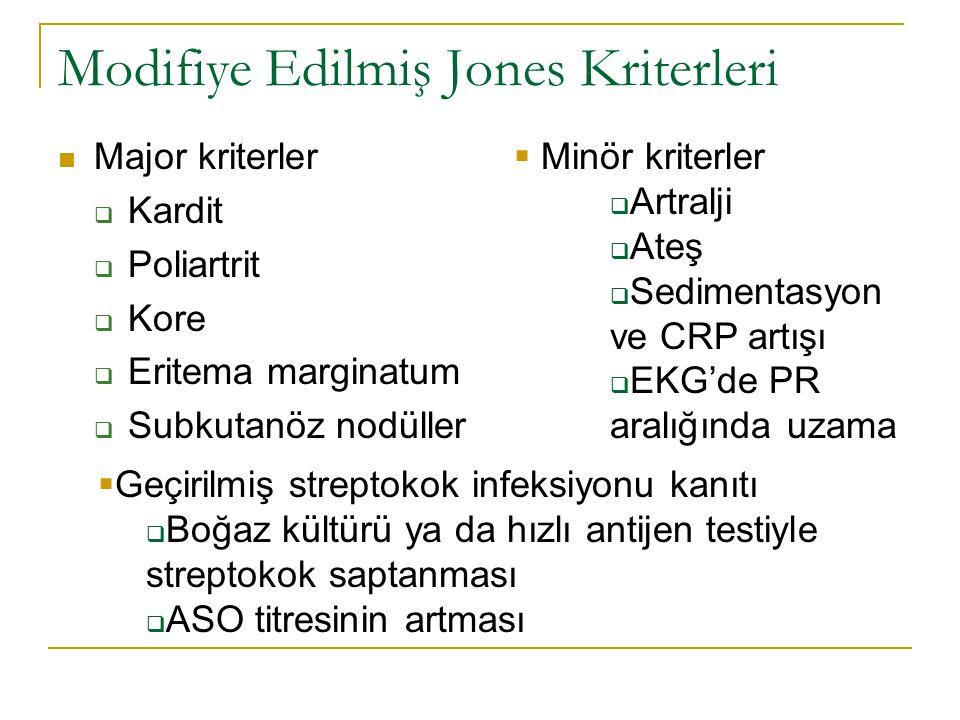 Modifiye Edilmiş Jones Kriterleri Major kriterler  Kardit  Poliartrit  Kore  Eritema marginatum  Subkutanöz nodüller  Minör kriterler  Artralji