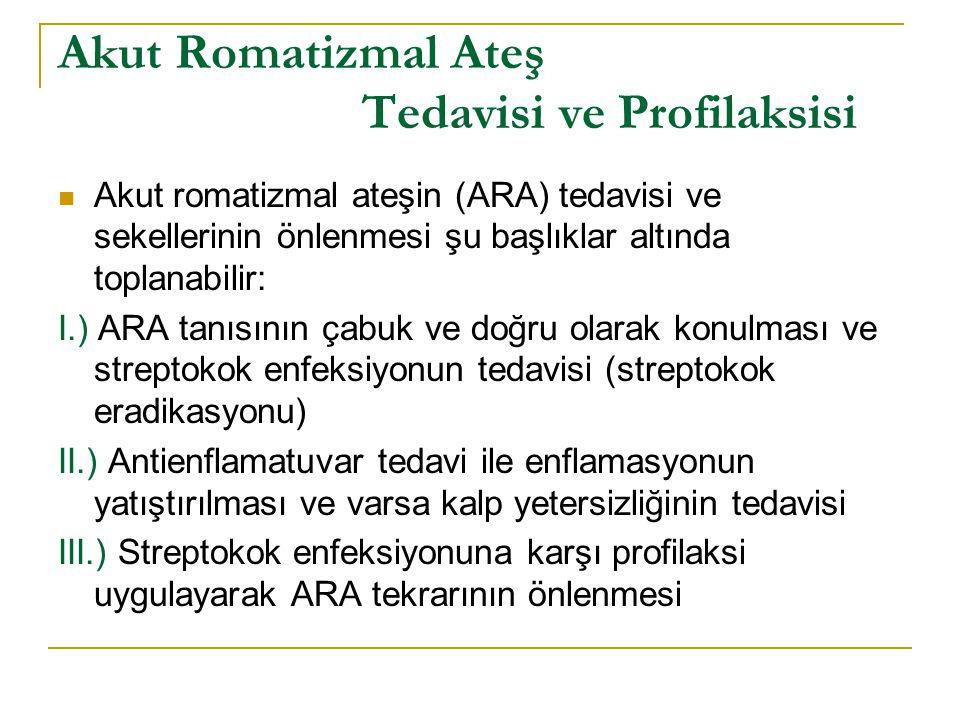 Akut Romatizmal Ateş Tedavisi ve Profilaksisi Akut romatizmal ateşin (ARA) tedavisi ve sekellerinin önlenmesi şu başlıklar altında toplanabilir: I.) A