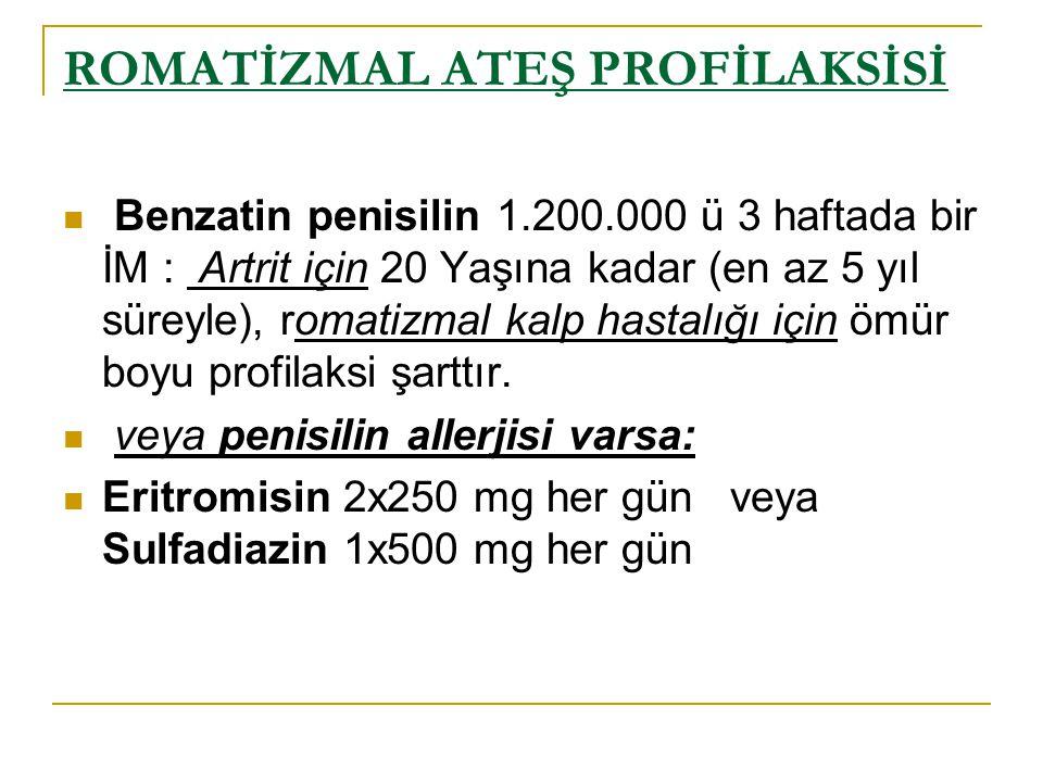 ROMATİZMAL ATEŞ PROFİLAKSİSİ Benzatin penisilin 1.200.000 ü 3 haftada bir İM : Artrit için 20 Yaşına kadar (en az 5 yıl süreyle), romatizmal kalp hast