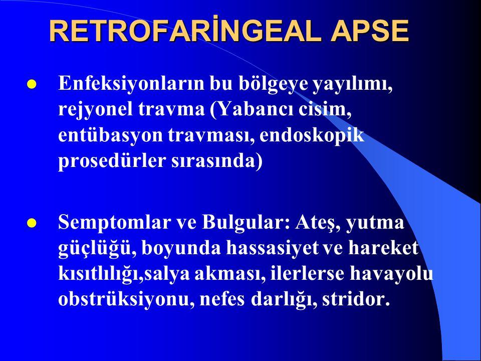 RETROFARİNGEAL APSE l Enfeksiyonların bu bölgeye yayılımı, rejyonel travma (Yabancı cisim, entübasyon travması, endoskopik prosedürler sırasında) l Se