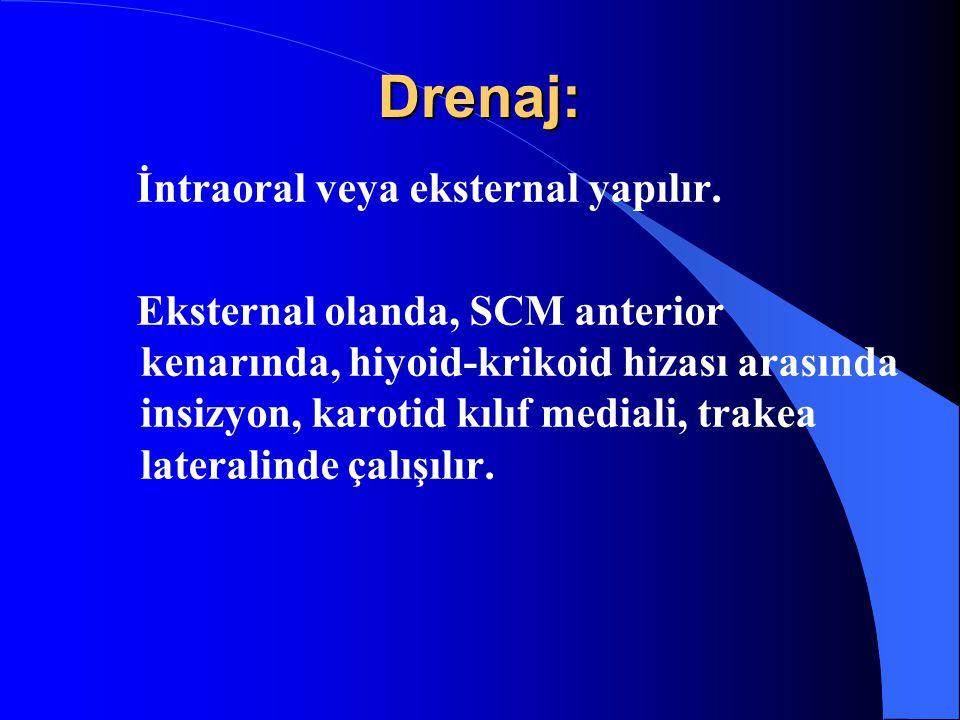 Drenaj: İntraoral veya eksternal yapılır. Eksternal olanda, SCM anterior kenarında, hiyoid-krikoid hizası arasında insizyon, karotid kılıf mediali, tr