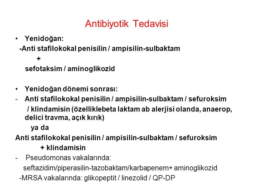 Antibiyotik Tedavisi Yenidoğan: -Anti stafilokokal penisilin / ampisilin-sulbaktam + sefotaksim / aminoglikozid Yenidoğan dönemi sonrası: -Anti stafil