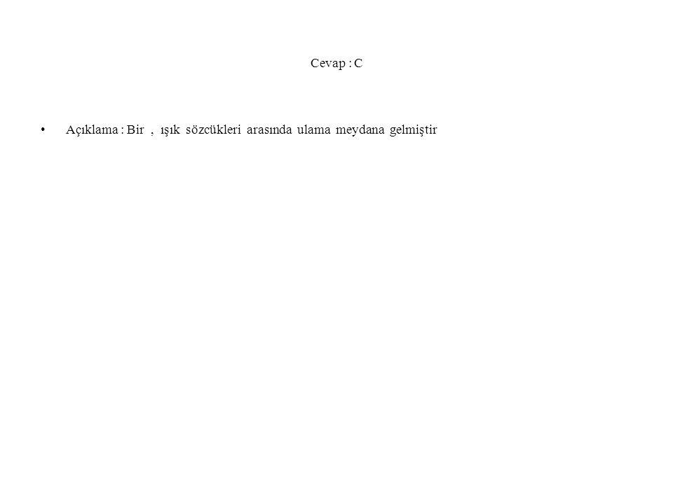Cevap : C Açıklama : Bir, ışık sözcükleri arasında ulama meydana gelmiştir