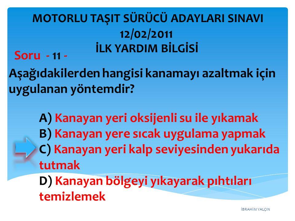 İBRAHİM YALÇIN A) Kanayan yeri oksijenli su ile yıkamak B) Kanayan yere sıcak uygulama yapmak C) Kanayan yeri kalp seviyesinden yukarıda tutmak D) Kan