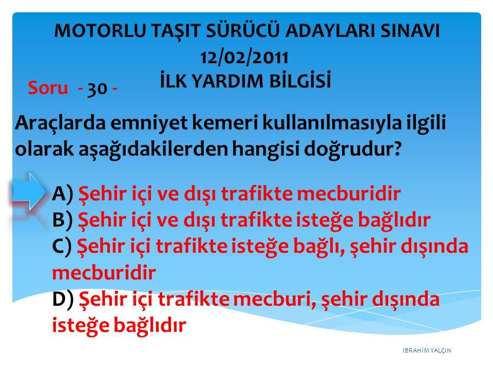 İBRAHİM YALÇIN A) Şehir içi ve dışı trafikte mecburidir B) Şehir içi ve dışı trafikte isteğe bağlıdır C) Şehir içi trafikte isteğe bağlı, şehir dışınd