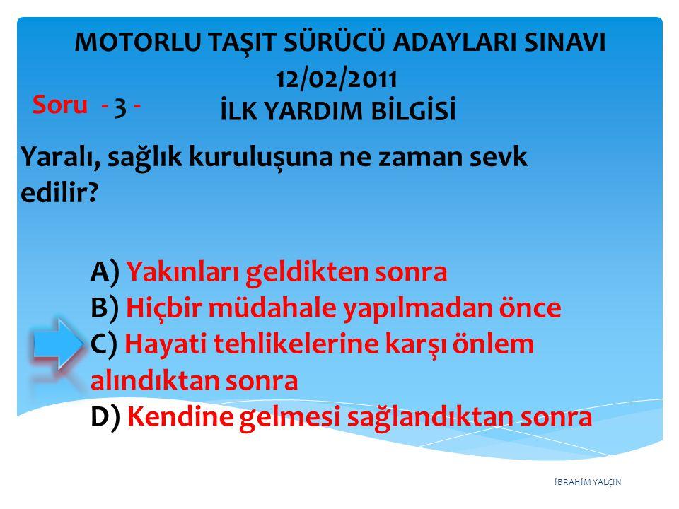İBRAHİM YALÇIN A) Yakınları geldikten sonra B) Hiçbir müdahale yapılmadan önce C) Hayati tehlikelerine karşı önlem alındıktan sonra D) Kendine gelmesi